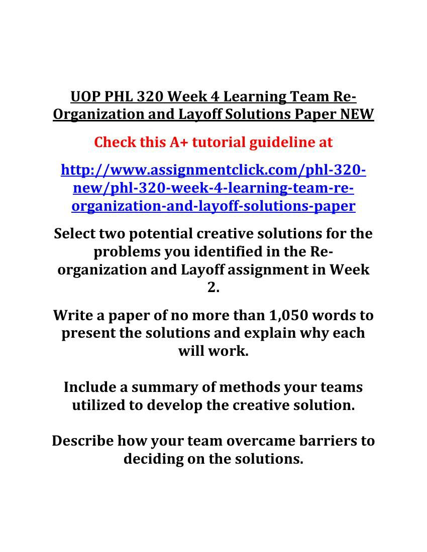 re organization and layoff team discussion Phl 320 week 3 team assignment re-organization and layoff issue and problem identification paper re view the discussion from week 2 write a paper of no more than 1,050 words that incorporates ideas from the discussion.