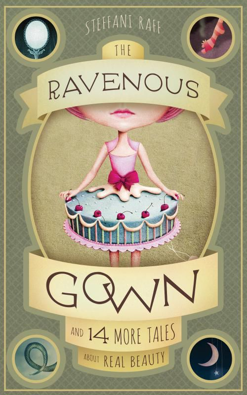 The Ravenous Gown: And 14 More Tales About Real Beauty by Steffa