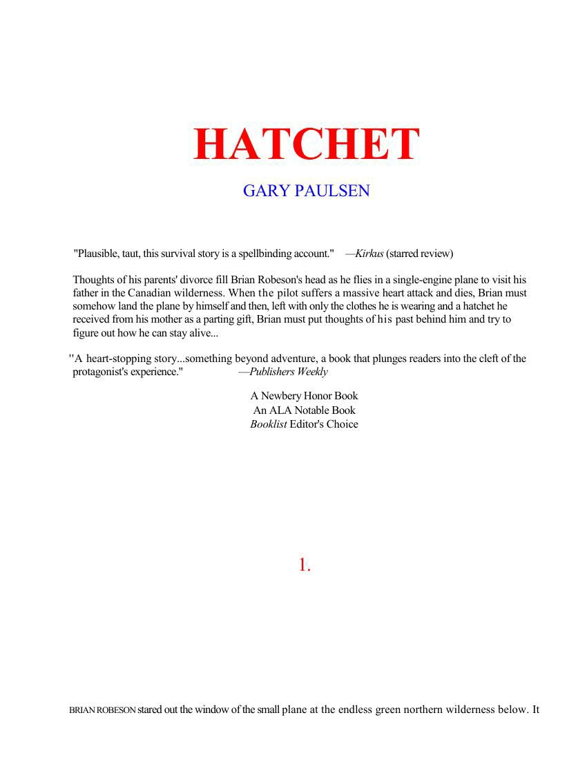 an analysis of the character of brian robeson in hatchet by gary paulsen 2012 7b hatchet response essay the effects on brian's life in the novel hatchet by gary paulsen, brian robeson is the main character brian is a 13-year-old boy who's been living in the wilderness for more than 54 days.